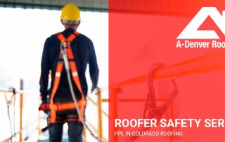 personal protective equipment being worn by roofer in Colorado Springs