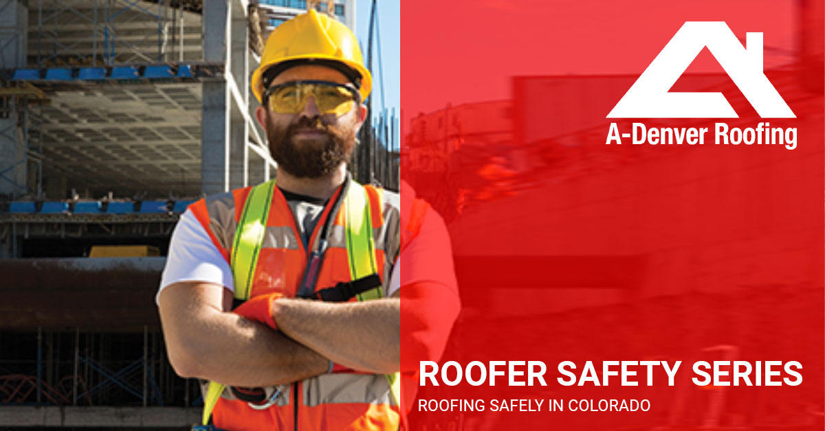 Roofing Safety In Denver And Colorado A Denver Roofing